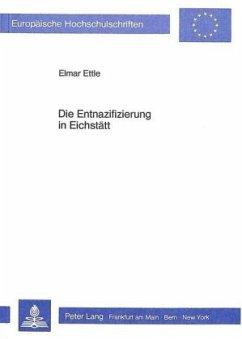 Die Entnazifizierung in Eichstätt - Ettle, Elmar