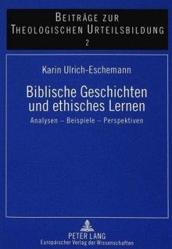 Biblische Geschichten und ethisches Lernen - Ulrich-Eschemann, Karin