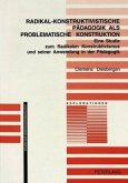 Radikal-konstruktivistische Pädagogik als problematische Konstruktion