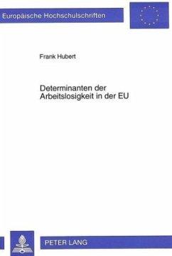 Determinanten der Arbeitslosigkeit in der EU - Hubert, Frank
