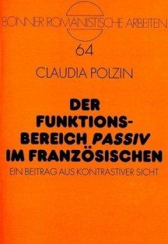 Der Funktionsbereich Passiv im Französischen - Polzin-Haumann, Claudia