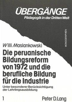 Die peruanische Bildungsreform von 1972 und die berufliche Bildung für die Industrie - Maslankowski, Willi