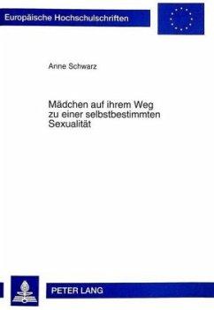 Mädchen auf ihrem Weg zu einer selbstbestimmten Sexualität - Schwarz, Anne