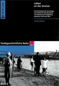 Leben an der Grenze - Stamm, Irmgard; Stadt Rastatt
