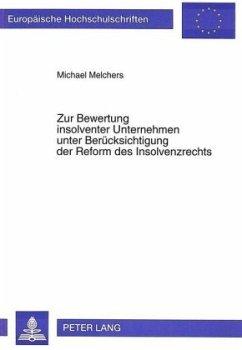 Zur Bewertung insolventer Unternehmen unter Berücksichtigung der Reform des Insolvenzrechts - Melchers, Michael