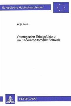 Strategische Erfolgsfaktoren im Kaderarbeitsmarkt Schweiz - Zeus, Anja