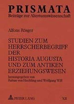Studien zum Herrscherbegriff der Historia Augusta und zum antiken Erziehungswesen - Haehling, Raban von; Will, Wolfgang