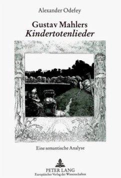 Gustav Mahlers Kindertotenlieder - Odefey, Alexander