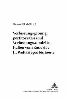 Verfassungsgebung, partitocrazia und Verfassungswandel in Italien vom Ende des II. Weltkrieges bis heute