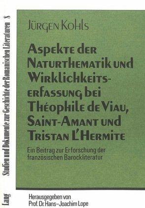 Aspekte der Naturthematik und Wirklichkeitserfassung bei Theophile de Viau, Saint-Amant und Tristan l'Hermite - Kohls, Jürgen