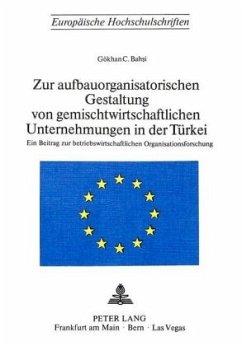 Zur aufbauorganisatorischen Gestaltung von gemischtwirtschaftlichen Unternehmungen in der Türkei - Bahsi, Gökhan C.