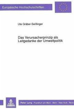 Das Verursacherprinzip als Leitgedanke der Umweltpolitik - Gräber-Seissinger, Ute