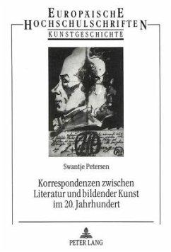 Korrespondenzen zwischen Literatur und bildender Kunst im 20. Jahrhundert - Petersen, Swantje