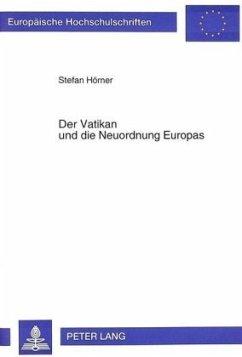 Der Vatikan und die Neuordnung Europas - Hörner, Stefan