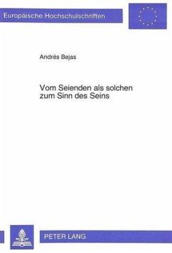 Vom Seienden als solchen zum Sinn des Seins - Bejas, Andres J.