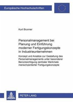 Personalmanagement bei Planung und Einführung moderner Fertigungskonzepte in Industrieunternehmen - Brunner, Kurt