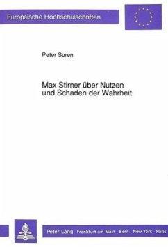 Max Stirner über Nutzen und Schaden der Wahrheit - Suren, Peter