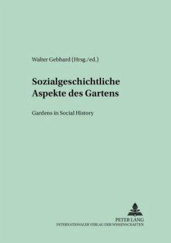 Sozialgeschichtliche Aspekte des Gartens. Gardens in Social History