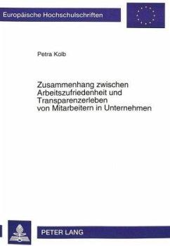 Zusammenhang zwischen Arbeitszufriedenheit und Transparenzerleben von Mitarbeitern in Unternehmen - Bühler-Kolb, Petra