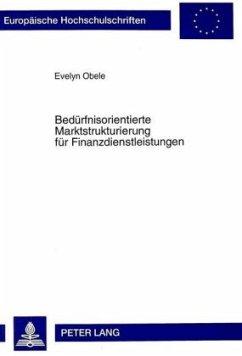 Bedürfnisorientierte Marktstrukturierung für Finanzdienstleistungen - Obele, Evelyn