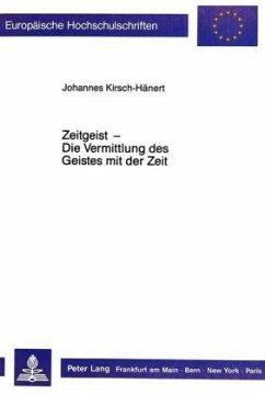 Zeitgeist - Die Vermittlung des Geistes mit der Zeit - Kirsch-Hänert, Johannes