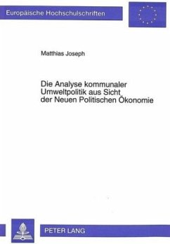 Die Analyse kommunaler Umweltpolitik aus Sicht der Neuen Politischen Ökonomie - Joseph, Matthias