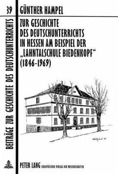Zur Geschichte des Deutschunterrichts in Hessen am Beispiel der «Lahntalschule Biedenkopf» (1846-1969) - Hampel, Günther