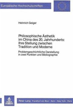 Philosophische Ästhetik im China des 20. Jahrhunderts:. Ihre Stellung zwischen Tradition und Moderne - Geiger, Heinrich
