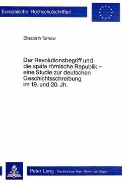 Der Revolutionsbegriff und die späte römische Republik - eine Studie zur deutschen Geschichtsschreibung im 19. und 20. Jh. - Tornow, Elisabeth