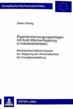 Eigenstromerzeugungsanlagen mit Kraft-Wärme-Kopplung in Industriebetrieben - Hartwig, Dieter