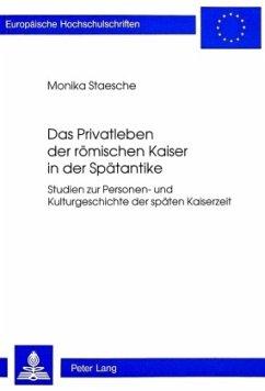 Das Privatleben der römischen Kaiser in der Spätantike - Staesche, Monika