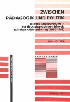 Zwischen Pädagogik und Politik - Criblez, Lucien