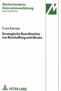 Strategische Koordination von Beschaffung und Absatz - Reintjes, Frank