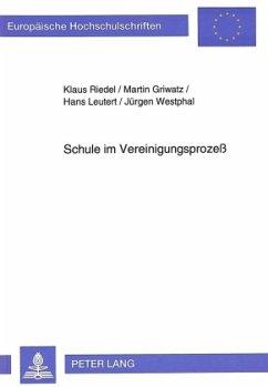 Schule im Vereinigungsprozeß - Riedel, Klaus; Griwatz, Martin; Leutert, Hans; Westphal, Jürgen