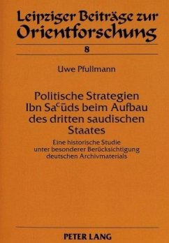 Politische Strategien Ibn Sacuds beim Aufbau des dritten saudischen Staates - Pfullmann, Uwe