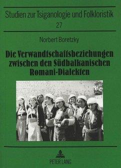 Die Verwandtschaftsbeziehungen zwischen den Südbalkanischen Romani-Dialekten - Boretzky, Norbert