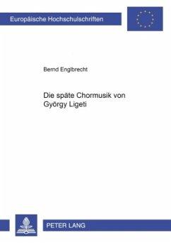 Die späte Chormusik von György Ligeti - Englbrecht, Bernd