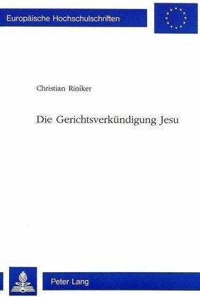 Die Gerichtsverkündigung Jesu - Riniker, Christian