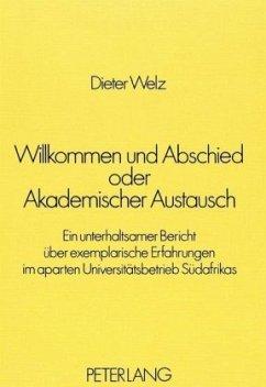 Willkommen und Abschied oder Akademischer Austausch - Welz, Dieter