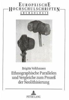 Ethnographische Parallelen und Vergleiche zum Prozeß der Neolithisierung - Volkhausen, Brigitte