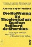 Die Hoffnung im theologischen Denken Teilhard de Chardins: Hoffnung als Synthese: Versuch einer systematischen Darstellung