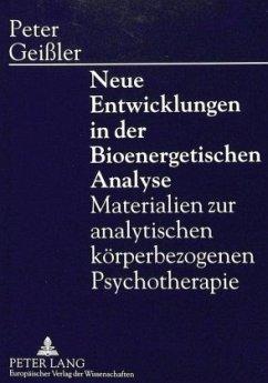 Neue Entwicklungen in der Bioenergetischen Analyse - Geißler, Peter