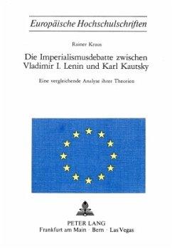 Die Imperialismusdebatte zwischen Vladimir I. Lenin und Karl Kautsky - Kraus, Rainer