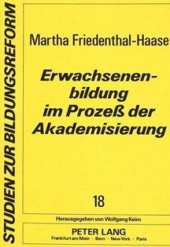 Erwachsenenbildung im Prozeß der Akademisierung - Friedenthal-Haase, Martha