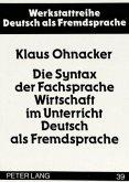 Die Syntax der Fachsprache Wirtschaft im Unterricht Deutsch als Fremdsprache
