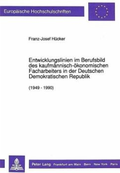 Entwicklungslinien im Berufsbild des kaufmännisch-ökonomischen Facharbeiters in der Deutschen Demokratischen Republik (1949 - 1990) - Hücker, Franz-Josef