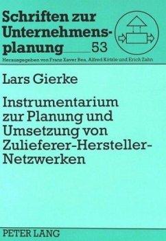 Instrumentarium zur Planung und Umsetzung von Zulieferer-Hersteller-Netzwerken - Gierke, Lars