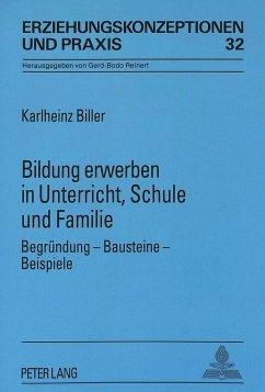 Bildung erwerben in Unterricht, Schule und Familie - Biller, Karlheinz
