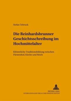 Die Reinhardsbrunner Geschichtsschreibung im Hochmittelalter - Tebruck, Stefan
