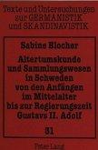 Altertumskunde und Sammlungswesen in Schweden von den Anfängen im Mittelalter bis zur Regierungszeit Gustavs II. Adolf